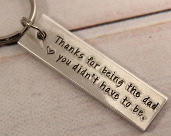 Thanks For Being the Dad You Didn't Have to Be - Hand Stamped Keychain - Medium
