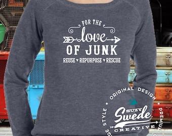 For the Love of Junk ~ junkin' sweatshirt, fleamarket shirt, vintage market, junker, Ladies or Women's wide neck sweatshirt