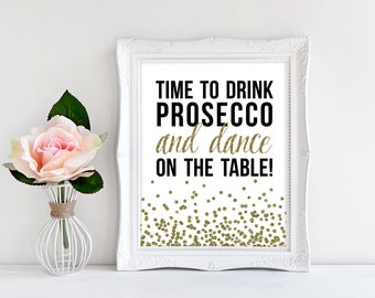 Printable Sign, Time to Drink, Prosecco Wine, and Dance, on the Table, Gold Glitter, Gold Confetti, Bar Drink Sign, Instant Download
