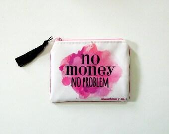 Quote purse, no money no problem quote, original illustration. 10.5 x 13 cm.