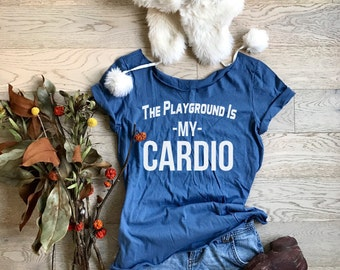 The Playground Is My Cardio. Women's Wide Neck Shirt. Mom's T-Shirt. Cool Mom T Shirt. Gift Shirt. Women's T Shirt. Mom's For Boys & Girls