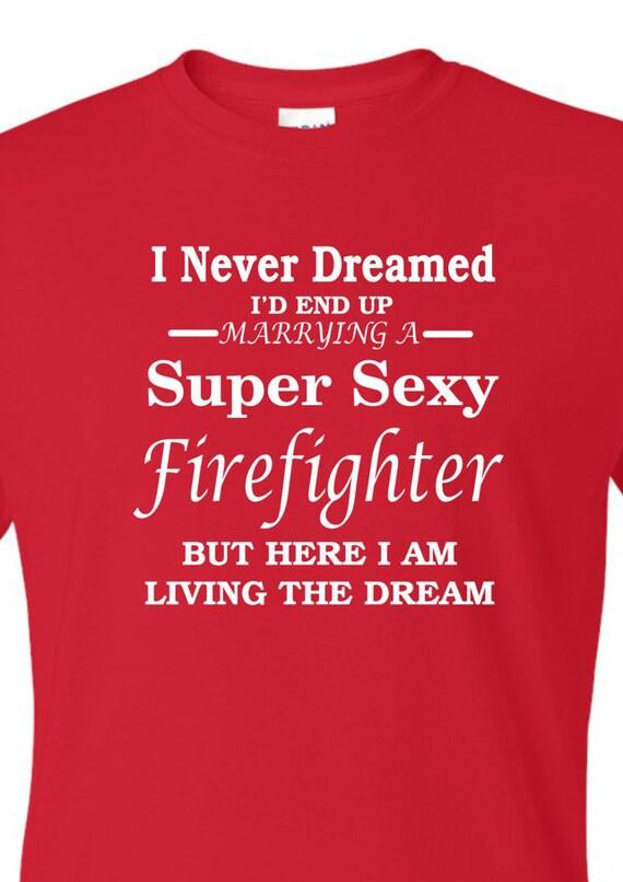 I never dreamed I'd end up Marrying to a Super Sexy firefighter shirt, funny shirt, LOL shirt, popular shirt, trending top,education shirt