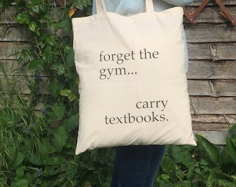Forget the Gym Carry Textbooks 100% Cotton Tote Bag Bookish Literary Bibliophile Gift, Teacher Gift, Back to School Student Gift