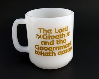 Vintage Glasbake mug milk glass coffee cup The Lord Giveth and The Government Taketh Away political tax day gag gift retirement office
