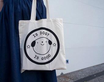 Is Dog? Is Good Tote Bag - Cute Tote bag, Tote bag, screenprint tote bag, cute bag, fairtrade, pey chi, dog lover tote bag, dog tote bag