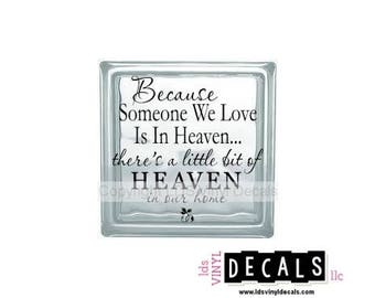 Because Someone We Love Is In Heaven, there's a little bit of HEAVEN in our home - Memorial Vinyl Lettering - Glass Block Decal