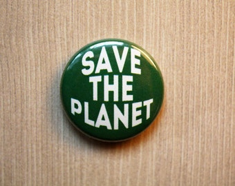 Save the Planet Global Warming Science Protest Political -One inch Pinback Button Magnet