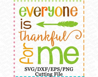 EXCLUSIVE Everyone is Thankful for me Cutting File, thanksgiving cut file, thanskgiving svg, everyone is thankful for me svg, thankful svg