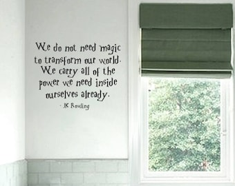 "JK Rowling - Wall Decal Quote - ""We do not need magic..."" quote - Harry Potter 22-inch - Removable Matte Vinyl decal quotes"