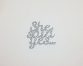 She Said Yes... Glitter Die Cut - Engagement Party Decorations - Card topper - Bachelorette Hen Party