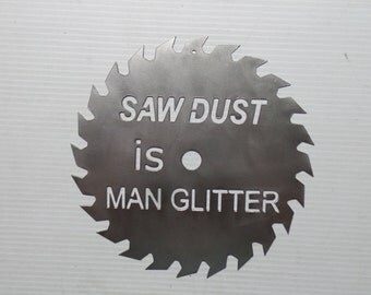 Saw Dust is Man Glitter - Funny Sign - Metal Sign  S20