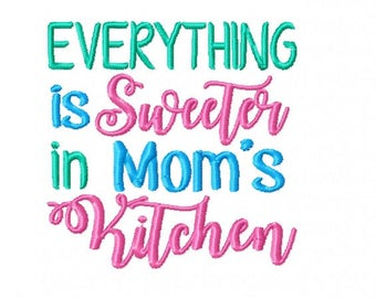 Everything Is Sweeter in Mom's Kitchen  - Machine Embroidery Design - 4x4 Instant Digital Download File