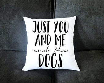 Just You and Me and the Dogs  Pillow Case - Funny Housewarming Gift For Dog Lovers - Couples Gifts