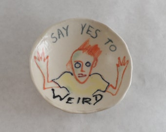 Say Yes To Weird - Ceramic ring dish