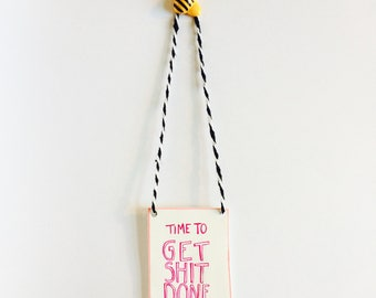 Time to get s*** done hanging decoration for your studio, office, forehead etc. Handmade motivation by Outlaws and Skeletons