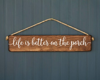 Porch Sign - Housewarming Gift - Life is Better on the Porch - Hanging Outdoor Decor - Rustic Wood Decor - Southern Decor - Farmhouse Style