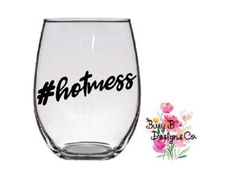 Hot Mess Stemless Wine Glass - Cute Wine Glasses - Vinyl Sayings - #hotmess - Birthday Present - Best Friend Gift - Customizable