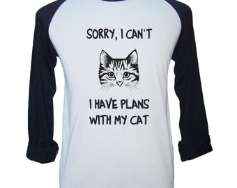 Sorry, I Can't, I Have Plan With My Cat Shirt Cat Tshirt Kitten Shirt Unisex Raglan Shirt Men Gifts Women Gifts Unisex T shirts XXS-L