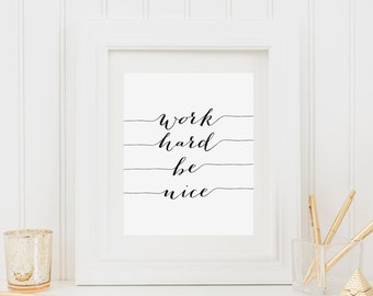 Work Hard Be Nice Printable Quote Prints Inspirational Wall Art Motivational Quotes Positive Inspiration Positive Quote Sign Farmhouse Decor