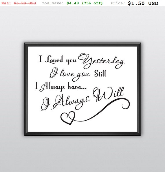 75% off Printable I Loved You Yesterday Wall Art I Love You Still Wall Art I Always Have Wall Art I Always Will Wall Art (T204)
