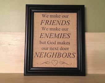 Neighbor Burlap Print, Burlap Neighbor Print, Neighbor gift, Gift for Neighbor, We make our friends