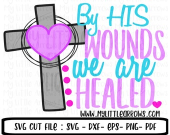 By his wounds we are healed svg - easter svg - christian svg - SVG, DXF, Eps, png Files -  religious easter svg - easter scripture svg
