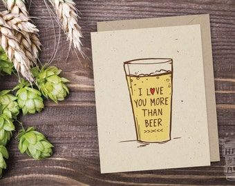I Love You More Than Beer Card; Craft Beer, Greeting Card, Beer Glass, IPA, Beer Saying, Love, Anniversary, Birthday