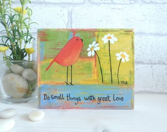 Do Small Things With Great Love, Original Acrylic Bird Painting, Wooden block Mini Art