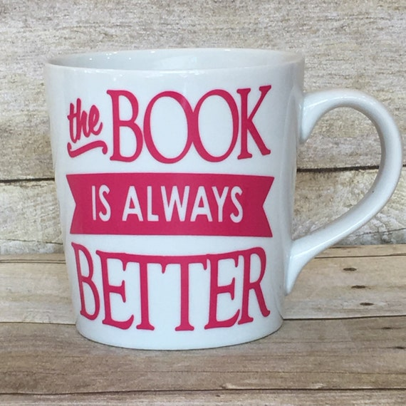 Fun Mug! The Book is Always Better-16 oz White Ceramic Mug-Great Gift for Friend, Family, Book Lover, Book Club, Writer, Editor-Choose Color