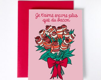 "Romantic greeting card, bacon roses bouquet, ""I love you more than bacon"" in french, love, humor"
