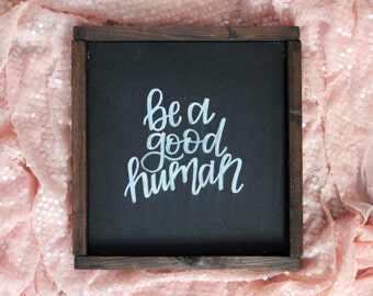 Be A Good Human Hand Lettered Sign