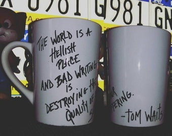 Tom Waits Quote coffee mug. Hand Painted and fired. Not sharpies. Writers, authors, journalists, readers stocking stuffer christmas gift
