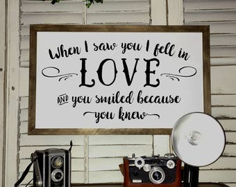 When I saw you I fell in LOVE and you smiled because you knew - Wood Sign Framed - Farmhouse Decor - Quote Sign - Bedroom Wall Decor