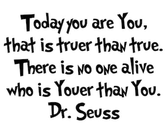 Dr. Seuss - Today you are you - Vinyl Wall Decal