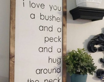 I love you a bushel and a peck and a hug around the neck - Rustic Wood Sign with Wood Trim - Black or White base - Home Decor - Nursery Sign