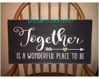 Together is a wonderful place to be Wood Painted Sign