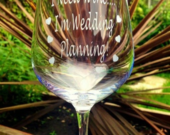 I Need Wine I'm Wedding Planning Engraved Wine Glass - Handmade