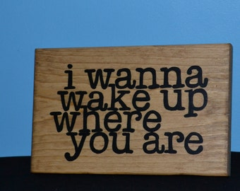 I wanna wake up where you are reclaimed wood sign/shelf sitter/ handmade wooden signs/ hand painted wood signs/ hand made wood signs