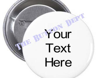 Your Text or Image Here Pinback Button Pin or Magnet  You Choose