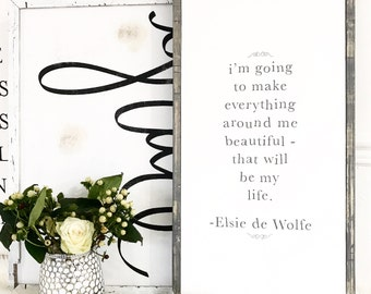 """Elsie de Wolfe Sign. I'm going to make everything beautiful, that will be my life"""" quote. 12""""x24""""."""