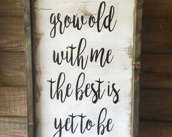 Grow old with me the best is yet to be rustic framed sign