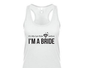 It's my last ride before I'm a bride - Bridal Part Tanks with Diamond - Get ready for the big Wedding - Bride Tank Top in White or Hot Pink