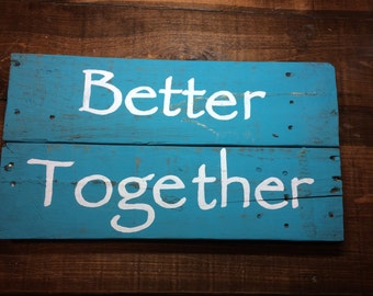 Distressed Blue Better Together Sign