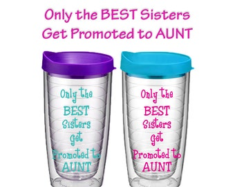 Only the Best Sisters Get Promoted to Aunt Tumbler - New Aunt Gift - Aunt to Be - Pregnancy Announcement - Sister Gift for Baby Announcement