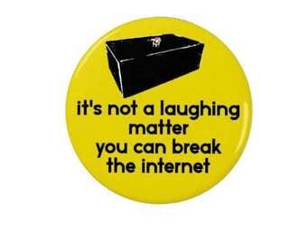 The Internet  -  The IT Crowd - Badge or Fridge Magnet - Quotes -  TV - Nerd - Geek - Jen