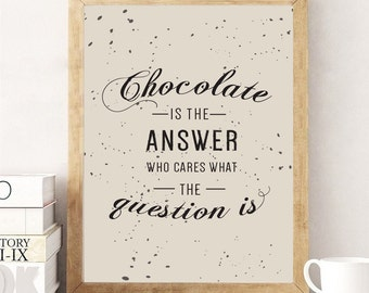 "Funny Typography Print ""Chocolate Is The Answer Who Cares What The Question Is"", Wall Decor, Typography Poster, Scandinavian Print, Motto"