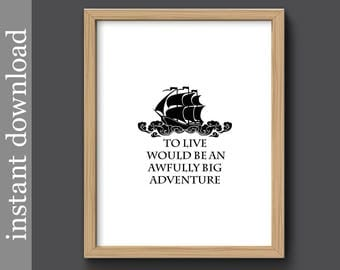 Peter Pan Quote, Peter Pan printable, To Live, Big Adventure, nursery wall art, pirate decor, beach decor, nautical decor, black and white