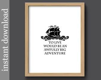 Peter Pan Quote, Peter Pan printable, To Live, Big Adventure, nursery wall art, pirate decor, beach decor, nautical decor, black and white