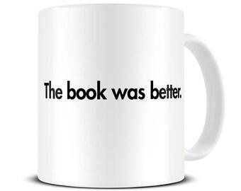 The Book Was Better Coffee Mug - Literary Gifts - Book Gift - Book Mug - MG592