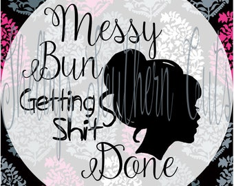 Messy Bun Getting Shit/Stuff Done - Eps/Svg/Dxf